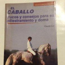 Libros de segunda mano: EL CABALLO TRUCOS Y CONSEJOS PARA SU ADIESTRAMIENTO Y DOMA CLAUDE LUX. Lote 237783710