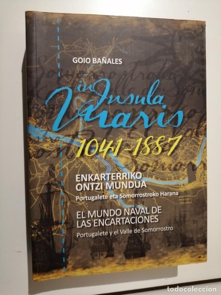 IN INSULA MARIS 1041 1887 EL MUNDO NAVAL DE LAS ENCARTACIONES PORTUGALETE Y EL VALLE DE SOMORROSTRO (Libros de Segunda Mano - Historia - Otros)
