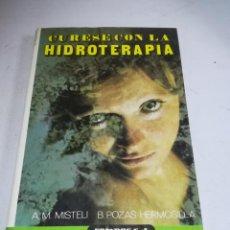Livres d'occasion: CURESE CON LA HIDROTERAPIA. A.M.MISTELI / B.POZAS HERMOSILLA. 1985.ED DALMAU SOCIAS. TAPA DURA. Lote 238368540