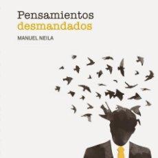 Libros de segunda mano: PENSAMIENTOS DESMANDADOS.MANUEL NEILA..-NUEVO. Lote 238483415