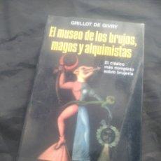 Libros de segunda mano: GRILLOT DE GIVRY. EL MUSEO DE LOS BRUJOS, MAGOS Y ALQUIMISTAS.. Lote 238603495