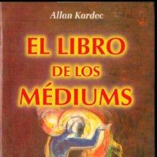 Libros de segunda mano: ALLAN KARDEC : EL LIBRO DE LOS MEDIUMS (HUMANITAS, 2007) ESPIRITISMO. Lote 238615490