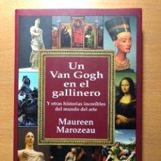 Libros de segunda mano: UN VAN GOGH EN EL GALLINERO. Y OTRAS HISTORIAS INCREÍBLES DEL MUNDO DEL ARTE. MAUREEN MAROZEAU.. Lote 238676850