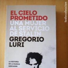 Libri di seconda mano: GREGORIO LURI EL CIELO PROMETIDO UNA MUJER AL SERVICIO DE STALIN. Lote 238759900