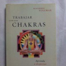 Libros de segunda mano: TRABAJAR CON LOS CHAKRAS / KLAUSBERND VOLLMAR. Lote 238793100