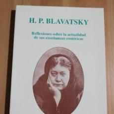 Libros de segunda mano: REFLEXIONES SOBRE LA ACTUALIDAD DE SUS ENSEÑANZAS ESOTÉRICAS (H. P. BLAVATSKY). Lote 239513230
