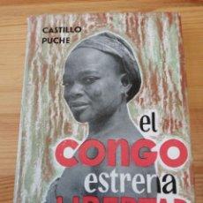 Libros de segunda mano: EL CONGO ESTRENA LIBERTAD,, CASTILLO PUCHE, BIBLIOTECA NUEVA 1961, LIBRO. Lote 239650825