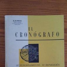 Libros de segunda mano: EL CRONOGRAFO. SU FUNCIONAMIENTO - SU REPARACION. B. HUMBERT.. Lote 239653135