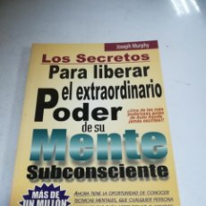 Libros de segunda mano: LOS SECRETOS PARA LIBERAR EL EXTRAORDINARIO PODER DE SU MENTE SUBCONSCIENTE. 2000. RUSTICA. 250 PAG. Lote 239686090