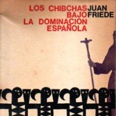 Libros de segunda mano: JUAN FRIEDE : LOS CHIBCHAS BAJO LA DOMINACIÓN ESPAÑOLA (BOGOTÁ, 1974). Lote 239829385