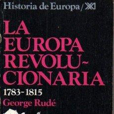 Libros de segunda mano: RUDÉ : LA EUROPA REVOLUCIONARIA 1783-1815 (SIGLO XXI, 1974). Lote 239830210