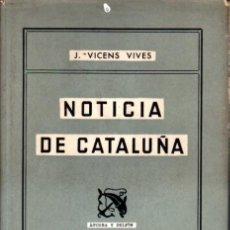 Libros de segunda mano: VICENS VIVES : NOTICIA DE CATALUÑA (DESTINO, 1954) PRIMERA EDICIÓN. Lote 239838055