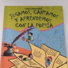 Libros de segunda mano: JUGAMOS CANTAMOS Y APRENDEMOS CON LA POESÍA - CHARI LLANOS PINEDA - ILUSTRADO F. J. MORENO KIKO. Lote 239968170