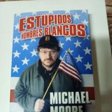Libros de segunda mano: ESTÚPIDOS HOMBRES BLANCOS - MICHAEL MOORE. Lote 239977975