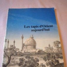 Libros de segunda mano: LIBRO LES TAPIS D'ORIENT AUJOURD'HUI. AÑOS 70,FRANCES. Lote 239984495