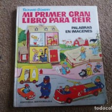 Libros de segunda mano: MI PRIMER GRAN LIBRO PARA REIR. RICHARD SCARRY. BRUGUERA. 1° EDICIÓN, 1974. PALABRAS EN IMÁGENES.. Lote 240003300