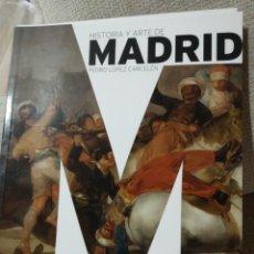 Libros de segunda mano: HISTORIA Y ARTE DE MADRID. PEDRO LÓPEZ CARCELEN.. Lote 240132900