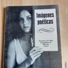 Libros de segunda mano: LIBRO, IMÁGENES POÉTICAS, POEMAS A LA OBRA FOTOGRÁFICA DE MANOLO TORRES, AÑO 84. Lote 240219955