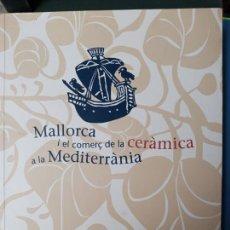 Libros de segunda mano: MALLORCA I EL COMERÇ DE LA CERÀMICA A LA MEDITERRÀNIA. Lote 240506835