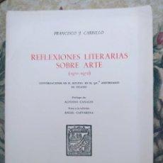 Libros de segunda mano: FRANCISCO J. CARRILLO, REFLEXIONES LITERARIAS SOBRE ARTE (1970-1972). 90.º ANIVERSARIO DE PICASSO. Lote 240900465
