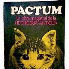 Libros de segunda mano: PACTUM: LA OBRA MAGISTRAL DE HECHICERÍA ANTIGUA. BUENOS AIRES: CAYMI, [1972].. Lote 240911175