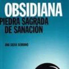 Livres d'occasion: OBSIDIANA: PIEDRA SAGRADA DE SANACIÓN ANA SILVIA SERRANO. Lote 240933370