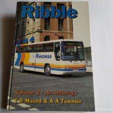 Libros de segunda mano: LIBRO DE AUTOBUSES RIBBLE , VOLUMEN 2 , AN ANTHOLOGY TB MAUND & A A TOWNSIN. Lote 241482130