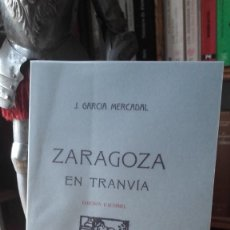 Livres d'occasion: MERCADAL: ZARAGOZA EN TRANVIA. EDICION FACSIMIL. (INSTITUCION FERNANDO EL CATOLICO, 2009).. Lote 241482910