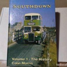 Libros de segunda mano: LIBRO DE AUTOBUSES SOUTHDOWN , VOLUMEN 1 , THE HISTORY , COLIN MORRIS. Lote 241484390