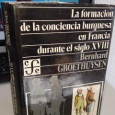 Livros em segunda mão: LA FORMACIÓN DE LA CONCIENCIA BURGUESA EN FRANCIA DURANTE EL SIGLO XVIII - GROETHUYSEN, B.. Lote 241889190