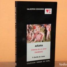 Libros de segunda mano: AIÑARA,CRONICA DE UN AMOR INACABADO / P.SEVILLA DE JUANA. Lote 241896470
