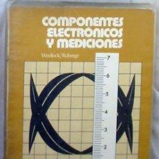Libros de segunda mano: COMPONENTES ELECTRÓNICOS Y MEDICIONES - BRUCE D. WEDLOCK / JAMES K. ROBERGE 1973 - VER INDICE. Lote 241928940