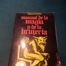 Libros de segunda mano: MANUAL DE LA MAGIA Y DE LA BRUJERÍA - LIBRO DE OSVALDO PEGASO - DE VECCHI 1980 - ILUS. EN B/N. Lote 242030760