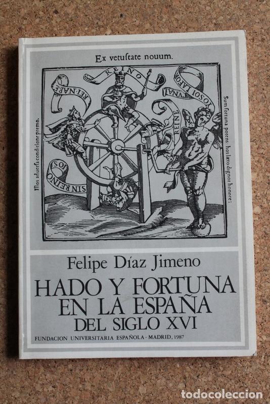 HADO Y FORTUNA EN LA ESPAÑA DEL SIGLO XVI. DÍAZ JIMENO (FELIPE) (Libros de Segunda Mano (posteriores a 1936) - Literatura - Otros)