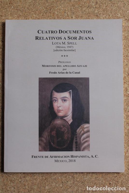 CUATRO DOCUMENTOS RELATIVOS A SOR JUANA. EDICIÓN FACSIMILAR DE LA DE MÉXICO, 1947. SPELL (LOTTA M.) (Libros de Segunda Mano - Historia - Otros)