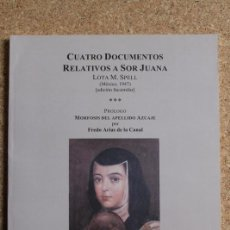 Libros de segunda mano: CUATRO DOCUMENTOS RELATIVOS A SOR JUANA. EDICIÓN FACSIMILAR DE LA DE MÉXICO, 1947. SPELL (LOTTA M.). Lote 242140515