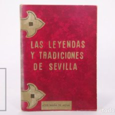 Libros de segunda mano: LIBRO - LAS LEYENDAS Y TRADICIONES DE SEVILLA - JOSÉ MARÍA DE MENA - AÑO 1968. Lote 242832495
