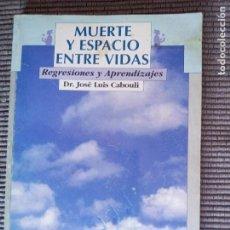 Libros de segunda mano: MUERTE Y ESPACIO ENTRE VIDAS. REGRESIONES Y APRENDIZAJES. DR. JOSE LUIS CABOULI. ED. CONTINENTE 1996. Lote 242949655
