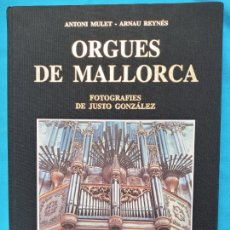 Libros de segunda mano: ORGUES DE MALLORCA - ANTONI MULET - ARNAU REYNÉS. Lote 243052640