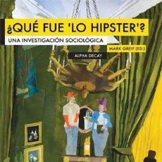 Libros de segunda mano: ¿QUÉ FUE LO HIPSTER? ALPHA DECAY UNA INVESTIGACIÓN SOCIOLÓGICA TOTALMENTE DESCATALOGADO. Lote 243184440