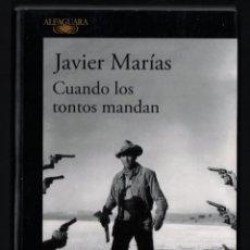 Libros de segunda mano: JAVIER MARÍAS MAÑANA CUANDO LOS TONTOS MANDAN ED ALFAGUARA 2018 1ª EDICIÓN COL NARRATIVA HISPÁNICA. Lote 243395230