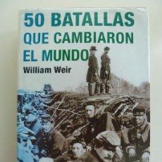 Libros de segunda mano: 50 BATALLAS QUE CAMBIARON EL MUNDO. WILLIAM WEIR. TAPA DURA. Lote 243575985