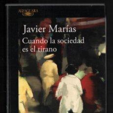 Libros de segunda mano: JAVIER MARÍAS CUANDO LA SOCIEDAD ES EL TIRANO ED ALFAGUARA 2019 1ª EDICIÓN 1ª REIMPRESIÓN. Lote 243584055