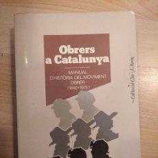 Libri di seconda mano: 'OBRERS A CATALUNYA. MANUAL D'HISTÒRIA DEL MOVIMENT OBRER (1840-1975)'. Lote 243805525