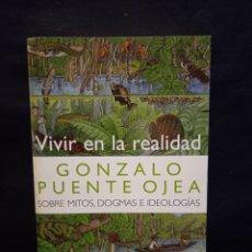 Libros de segunda mano: VIVIR EN LA REALIDAD. SOBRE MITOS DOGMAS E IDEOLOGÍAS - GONZALO PUENTE OJEA - SIGLO VEINTIUNO 2007. Lote 243888625