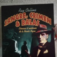 Libros de segunda mano: SANGRE, CRIMEN & BALAS. CRÓNICAS & MISTERIOS DE LA NOVELA NEGRA - RAY COLLINS. Lote 243889450