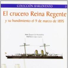 Libros de segunda mano: EL CRUCERO REINA REGENTE Y SU HUNDIMIENTO EL 9 DE MARZO DE 1895 - JOAQUIN GIL HONDUBILLA.. Lote 243899340