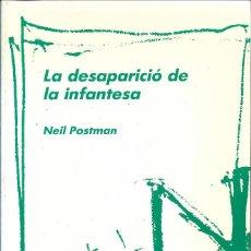 Libros de segunda mano: LA DESAPARICIÓ DE LA INFANTESA, NEIL POSTMAN. Lote 243901340