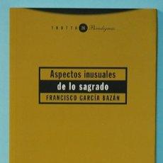 Libros de segunda mano: LMV - ASPECTOS INUSUALES DE LO SAGRADO. FRANCISCO GARCIA BAZAN. EDITORIAL TROTTA. 2000. Lote 243904410