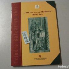 Libros de segunda mano: INSTITUT D´ESTUDIS BALEARICS 66 67 L´ART BARROC A MALLORCA CONSELLERIA DE CULTURA, EDUCACI. Lote 243911550